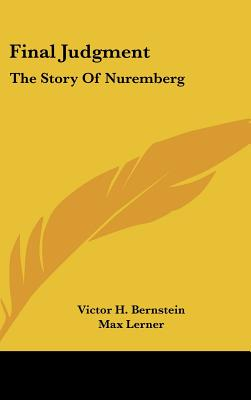 Final Judgment: The Story Of Nuremberg, Bernstein, Victor H.