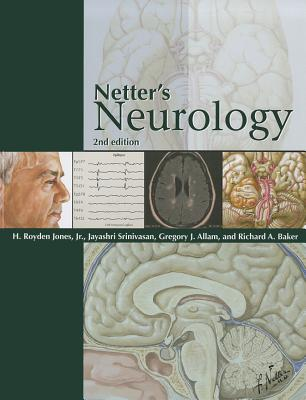 Netter's Neurology, 2e (Netter Clinical Science) 2nd Edition, H. Royden Jones Jr. Jr. (Author), Jayashri Srinivasan (Author), Gregory J. Allam (Author), Richard A. Baker (Author), Inc Lahey Clinic (Editor)