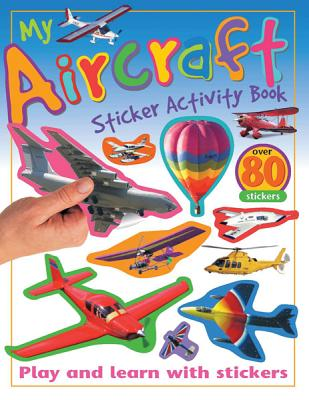 My Aircraft Sticker Activity Book: Play and Learn with Stickers (My Sticker Activity Books), Calver, Paul; Gunzi, Christiane