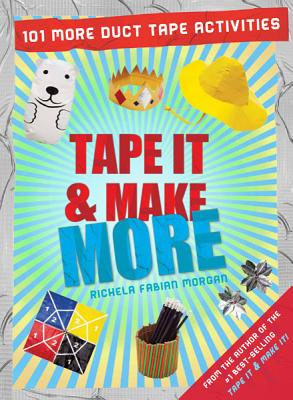 Image for Tape It & Make More: 101 More Duct Tape Activities (Tape It and...Duct Tape Series)