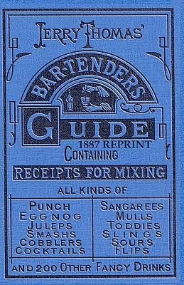 Jerry Thomas Bartenders Guide 1887 Reprint, Bolton, Ross