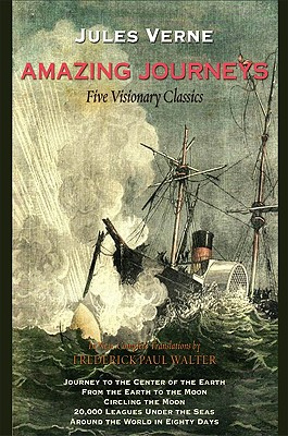 Amazing Journeys: Journey to the Center of the Earth, From the Earth to the Moon, Circling the Moon, 20,000 Leagues Under the Seas, and Around the World in 80 Days, Jules Verne