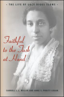Faithful to the Task at Hand: The Life of Lucy Diggs Slowe, Miller, Carroll L. and Pruitt-Logan, Anne S.