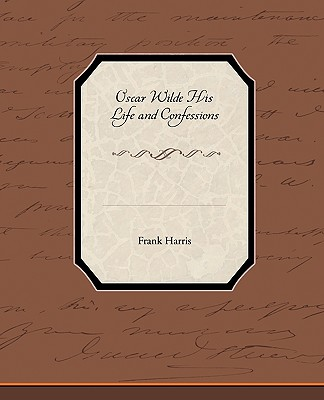 Oscar Wilde His Life and Confessions, Harris, Frank