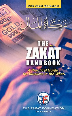 The ZAKAT Handbook: A Practical Guide for Muslims in the West, Zakat Foundation of America