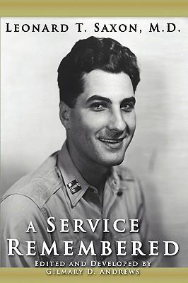 A Service Remembered, Saxon, M.D., Leonard T.