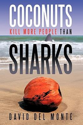 Coconuts Kill More People Than Sharks, Monte, David Del