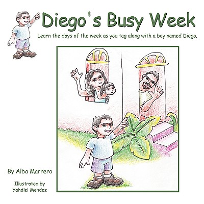 Diego's Busy Week: Learn the days of the week as you tag along with a boy named Diego., Marrero, Alba