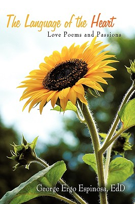THE LANGUAGE OF THE HEART: Love Poems and Passions, GEORGE ERGO ESPINOSA, EdD