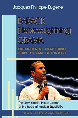Barack (Hebrew:Lightning) Obama: The Lightning that shines from the East to the West and his significance for the world, especially for the Faithful ... Israelis) who live in the Western hemisphere, Eugene, Jacques Philippe
