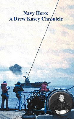 Navy Hero: A Drew Kasey Chronicle, Garriott, Dale