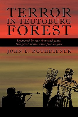 Terror in Teutoburg Forest, John L. Rothdiener
