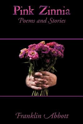 Pink Zinnia: Poems and Stories, Abbott, Franklin