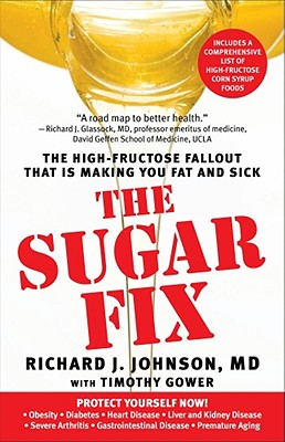 The Sugar Fix: The High-Fructose Fallout That Is Making You Fat and Sick, Richard J Johnson, Timothy Gower