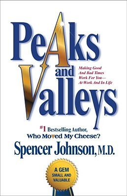 Image for Peaks and Valleys: Making Good And Bad Times Work For You--At Work And In Life