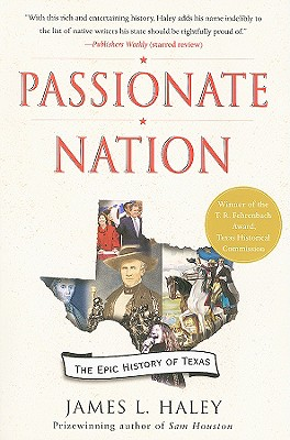 Passionate Nation: The Epic History of Texas, Haley, James L.