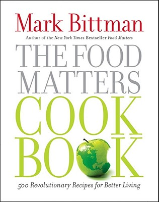 Image for The Food Matters Cookbook: 500 Revolutionary Recipes for Better Living