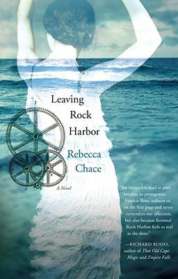 Leaving Rock Harbor : A Novel, Chace, Rebecca