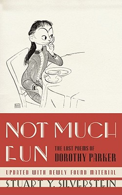 NOT MUCH FUN : THE LOST POEMS OF DOROTHY, DOROTHY PARKER
