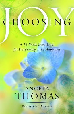Image for Choosing Joy: A 52-Week Devotional for Discovering True Happiness