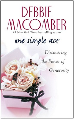 One Simple Act: Discovering the Power of Generosity, Debbie Macomber