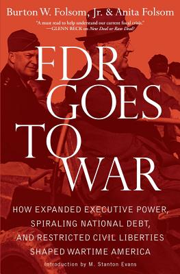 Image for FDR Goes to War: How Expanded Executive Power, Spiraling National Debt, and Restricted Civil Liberties Shaped Wartime America