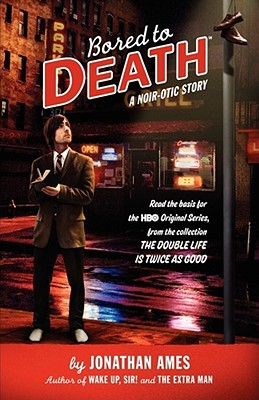 Bored to Death: A Noir-otic Story, Ames, Jonathan