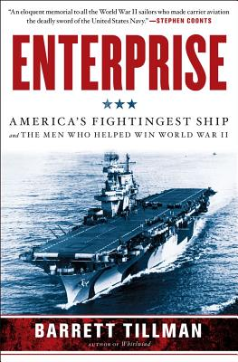 ENTERPRISE: AMERICA'S FIGHTINGEST SHIP AND THE MEN WHO HELPED WIN WORLD WAR II, TILLMAN, BARRETT