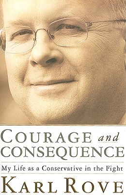Courage and Consequence: My Life as a Conservative in the Fight, Karl Rove