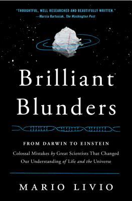 Image for Brilliant Blunders: From Darwin to Einstein - Colossal Mistakes by Great Scientists That Changed Our Understanding of Life and the Universe
