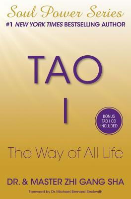 Tao I : The Way of All Life (Soul Power Series), Dr. & Master Zhi Gang Sha