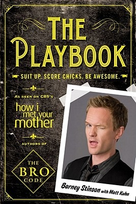 The Playbook: Suit up. Score chicks. Be awesome., Barney Stinson