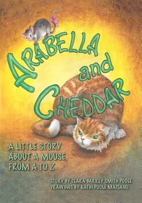 Arabella and Cheddar: A Little Story About a Mouse from A to Z, Poole, Clara Barrey Smith