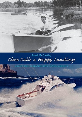 Close Calls & Happy Landings: Adventures in Boatbuilding, Flying, and Life, McCarthy, Fred