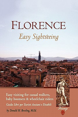 Florence: Easy Sightseeing: Easy Visiting for Casual Walkers Seniors & Wheelchair Riders, Bowling MEd, Donald H