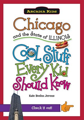Image for Chicago and the State of Illinois:: Cool Stuff Every Kid Should Know