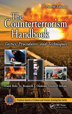 The Counterterrorism Handbook: Tactics, Procedures, and Techniques, Fourth Edition (Practical Aspects of Criminal and Forensic Investigations), Bolz  Jr., Frank; Dudonis, Kenneth J.; Schulz, David P.