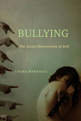 Bullying: The Social Destruction of Self, Martocci, Laura