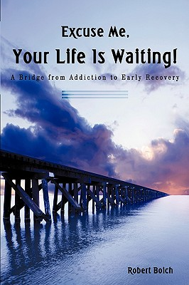 "Image for ""Excuse Me, Your Life Is Waiting!: A Bridge From Addiction To Early Recovery"""