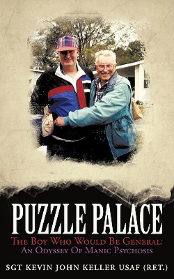 Puzzle Palace: THE BOY WHO WOULD BE GENERAL: AN ODYSSEY OF MANIC PSYCHOSIS, KELLER SGT, KEVIN JOHN