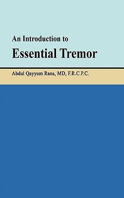 An Introduction to Essential Tremor, Rana, MD Abdul Qayyum