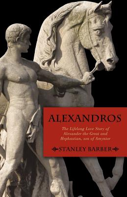 Image for Alexandros: The Lifelong Love Story of Alexander the Great and Hephastian, son of  Amyntor