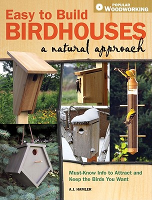 Image for Easy to Build Birdhouses - A Natural Approach: Must Know Info to Attract and Keep the Birds You Want (Popular Woodworking)