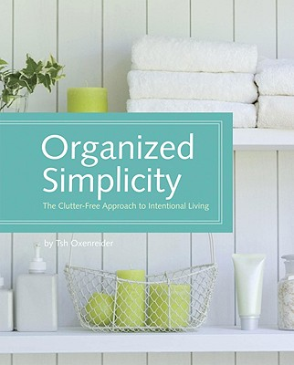 Image for Organized Simplicity: The Clutter-Free Approach to Intentional Living