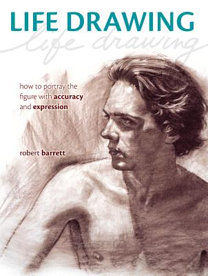 Image for Life Drawing: How To Portray the Figure with Accuracy and Expression