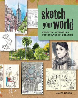 Image for Sketch Your World: Essential Techniques for Drawing on Location