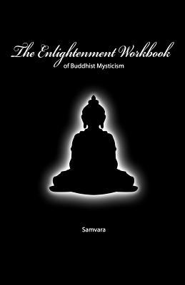 The Enlightenment Workbook: Of Buddhist Mysticism, Samvara