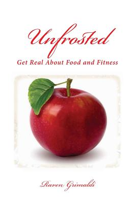 Unfrosted: Get Real About Food And Fitness, Grimaldi, Raven