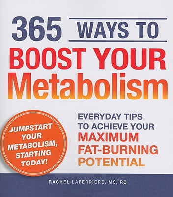 Image for 365 Ways to Boost Your Metabolism: Everyday Tips to Achieve Your Maximum Fat-Burning Potential