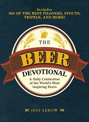 The Beer Devotional: A Daily Celebration of the World's Most Inspiring Beers, Lebow, Jess